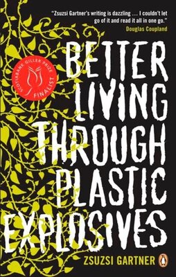 Book Better Living Through Plastic Explosives by Zsuzsi Gartner