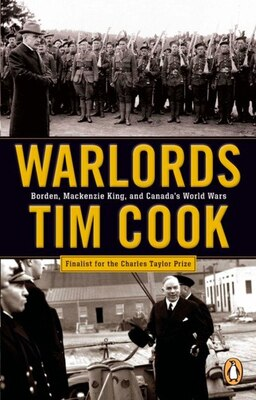 Book Warlords: Borden;mackenzie King And Canada's World Wars by Tim Cook