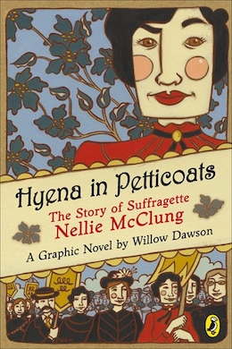 Book Hyena In Petticoats: The Story Of Suffragette Nellie Mcclung by Willow Dawson