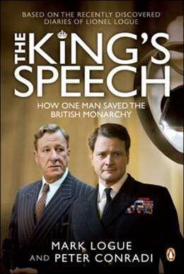 Book The King's Speech: How One Man Saved The British Monarchy by Mark Logue