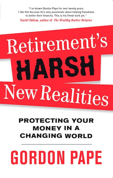 Retirement's Harsh New Realities: Protecting Your Money In A Changing World by Gordon Pape