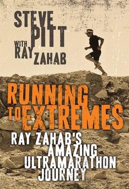 Book Running To Extremes: Ray Zahab's Amazing Ultramarathon Journey by Steve Pitt