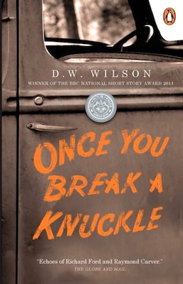 Book Once You Break A Knuckle by D W Wilson