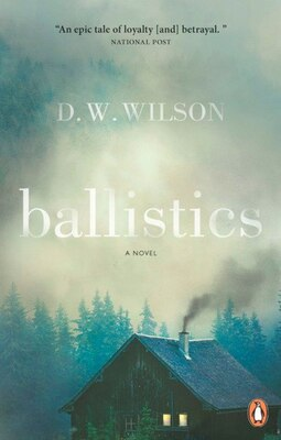 Book Ballistics: A Novel by D W Wilson