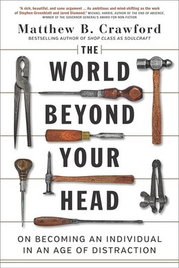 Book The World Beyond Your Head: On Becoming An Individual In An Age Of Distraction by Matthew B. Crawford