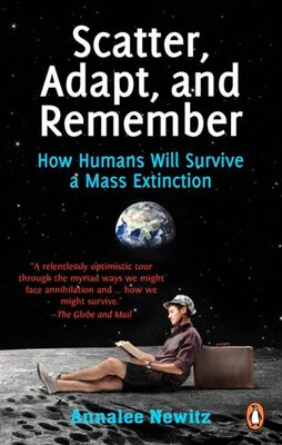 Book Scatter Adapt And Remember: How Humans Will Survive A Mass Extinction by Annalee Newitz