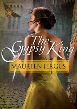 Book The Gypsy King: Book 1 Of The Gypsy King Trilogy by Maureen Fergus