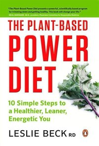 The Plant-based Power Diet: 10 Simple Steps To A Healthier Leaner Energetic You