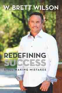 Redefining Success: Still Making Mistakes by W Brett Wilson