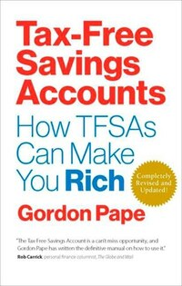 Tax-free Savings Accounts Revised Edition: How Tfsa's Can Make You Rich