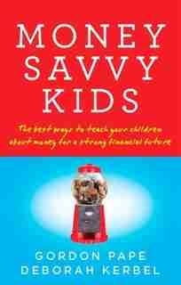Money Savvy Kids: The Best Ways To Teach Your Children About Money For A Strong Fin by Gordon Pape
