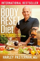 The Body Reset Diet: Power Your Metabolism Blast Fat And Shed Pounds In Just 15 Days