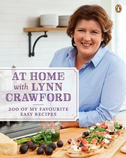 Book At Home With Lynn Crawford: 200 Of My Favourite Easy Recipes by Lynn Crawford