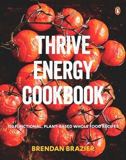 Book Thrive Energy Cookbook: 150 Functional Plant-based Whole Food Recipes by Brendan Brazier