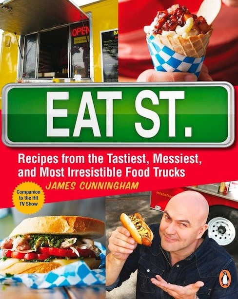 Eat Street: The Tastiest Messiest And Most Irresistible Street Food by James Cunningham