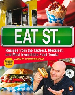 Book Eat Street: The Tastiest Messiest And Most Irresistible Street Food by James Cunningham