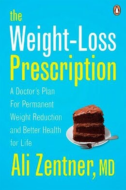 Book The Weight-loss Prescription: A Doctor's Plan For Permanent Weight Reduction And Better Health by Ali Zentner