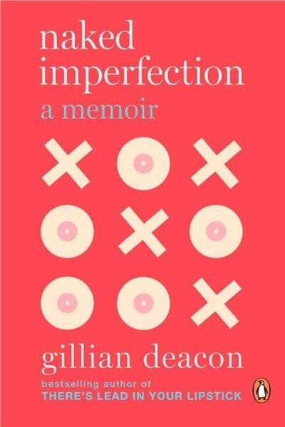 Naked Imperfection: A Memoir by Gillian Deacon