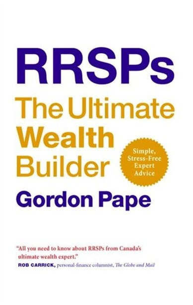 Rrsps: The Ultimate Wealth Builder: The Ultimate Wealth Builder by Gordon Pape