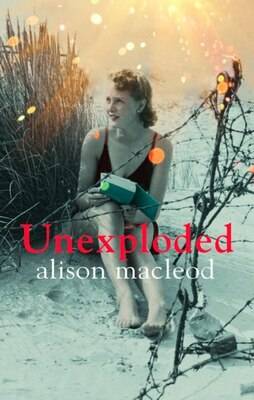 Book Unexploded: 9780143190455 by Alison Macleod