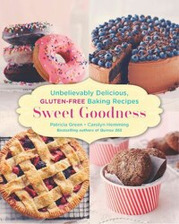 Sweet Goodness: Unbelievably Delicious Gluten-free Baking Recipes