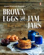 Book Brown Eggs And Jam Jars: Family Recipes From The Kitchen Of Simple Bites by Aimee Wimbush-bourque