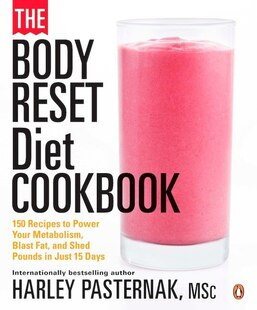 The Body Reset Diet Cookbook: 150 Recipes To Power Your Metabolism;blast Fat;and Shed Pounds I
