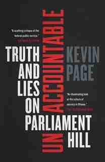 Unaccountable: Truth And Lies On Parliament Hill by Kevin Page