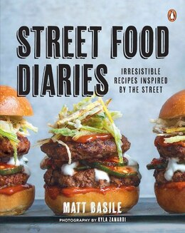 Book Street Food Diaries: Irresistible Recipes Inspired By The Street by Matt Basile