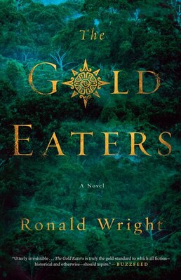 Book The Gold Eaters: A Novel by Ronald Wright