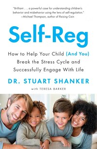 Self-reg: How To Help Your Child (and You) Break The Stress Cycle And Successfully Engage With Life
