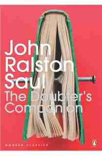 The Modern Classics:doubters Companion: A Dictionary Of Aggressive Common Sense by John Ralston Saul