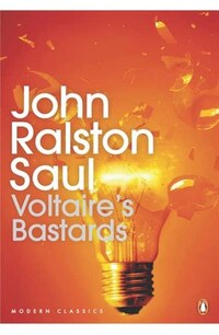 Modern Classics:voltaires Bastards: The Dictatorship Of Reason In The West