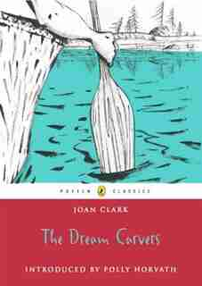 Dream Carvers: The Puffin Classics by Joan Clark