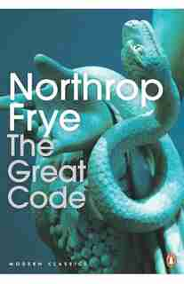 Modern Classics: The Great Code: The Bible And Literature by Northrop Frye