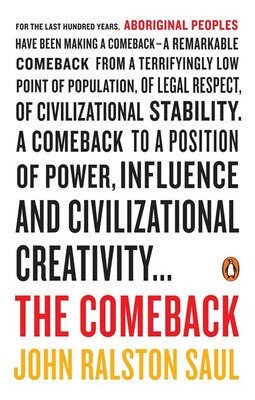 Book The Comeback: How Aboriginals Are Reclaiming Power And Influence by John Ralston Saul