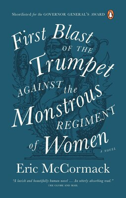 Book First Blast Of The Trumpet Against The Monstrous Regiment Of Women by Eric Mccormack