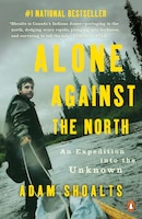 Book Alone Against The North: An Expedition Into The Unknown by Adam Shoalts