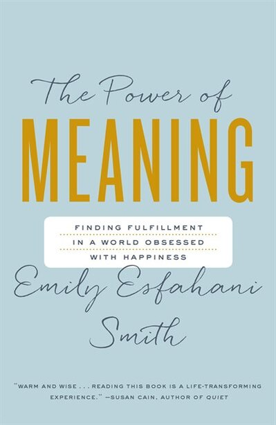 The Power Of Meaning: Finding Fulfillment In A World Obsessed With Happiness by Emily Esfahani-smith