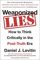 Book Weaponized Lies: How To Think Critically In The Post-truth Era by Daniel J. Levitin