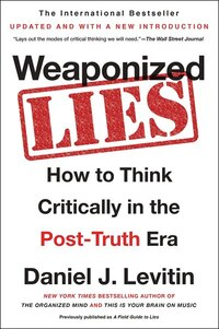 Weaponized Lies: How To Think Critically In The Post-truth Era