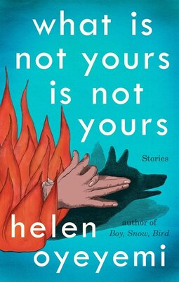 Book What Is Not Yours Is Not Yours by Helen Oyeyemi