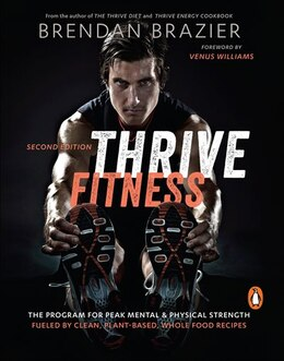 Book Thrive Fitness: The Program For Peak Mental & Physical Strength Fueled By Clean, Plant-based, Whole… by Brendan Brazier
