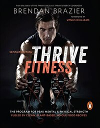 Thrive Fitness: The Program For Peak Mental & Physical Strength Fueled By Clean, Plant-based, Whole…