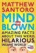 Mind = Blown: Amazing Facts About This Weird, Hilarious, Insane World by Matthew Santoro