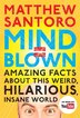 Mind = Blown: Amazing Facts About This Weird, Hilarious, Insane World de Matthew Santoro