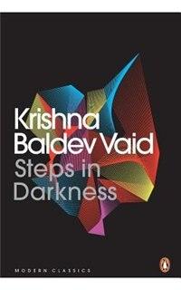 Steps in Darkness by Krishna Baldev Vaid