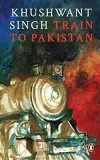 Train To Pakistan by Khushwant Singh