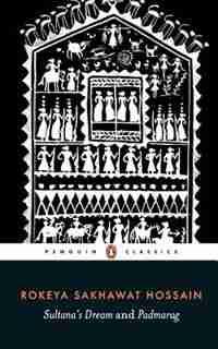 Sultana's Dream and Padmarag by Rokeya Sakhawat Hossain