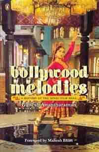 Bollywood Melodies: A History by Ganesh Anantharaman